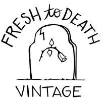 freshtodeathvintage